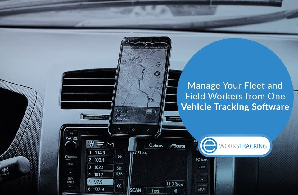 Manage Your Fleet and Field Workers from One Vehicle Tracking Software