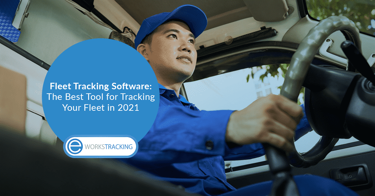 Fleet Tracking Software: The Best Tool for Tracking Your Fleet in 2021