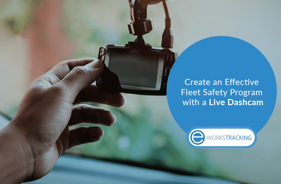 Create an Effective Fleet Safety Program with a Live Dashcam