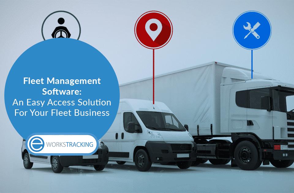 Fleet Management Software An Easy Access Solution For Your Fleet Business