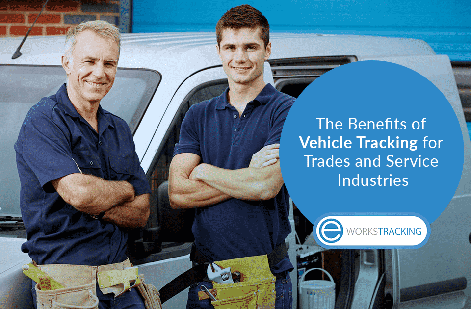 The Benefits of Vehicle Tracking for Trades and Service Industries